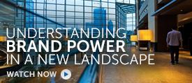 Briefing: Understanding brand power in a new landscape